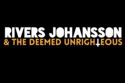 Rivers Johansson & The Deemed Unrighteous